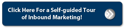 Click Here For a Self-Guided Tourof Inbound Marketing.