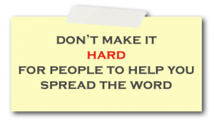Don't Make it Hard for People to Help You Spread the Word