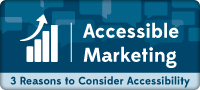 Accessible Marketing: Three reasons to consider accessibility.