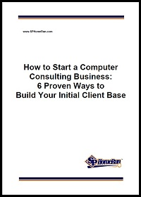 How to Start a Computer Consulting Business: 6 Proven Ways to Build Your Initial Client Base (White Paper)