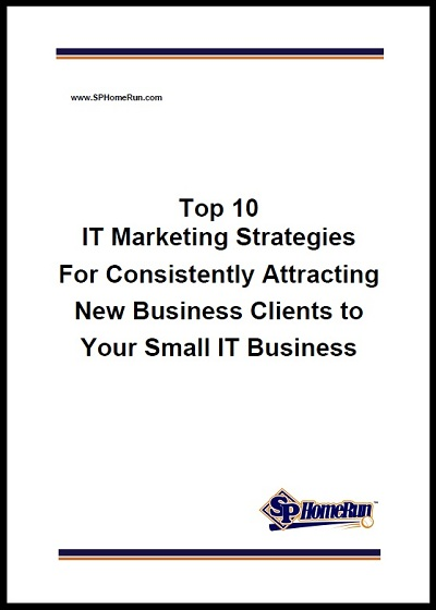 "Just take a moment to fill in the super-quick form to your right, so we can e-mail you this must-read free report on the ""Top 10 IT Marketing Strategies for Consistently Attracting New Business Clients to Your Small IT Business""."