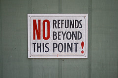 No Refunds!  Ok, maybe some refunds...