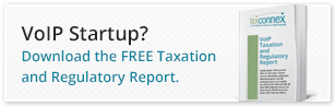 VoIP Startup?  Download the Free Taxation and Regulatory Report.