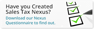 Have you created sales tax nexus? Download our Nexus Questionnaire.