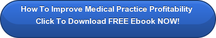 How To Improve Medical Practice Profitability </br>Click To Download FREE Ebook NOW!