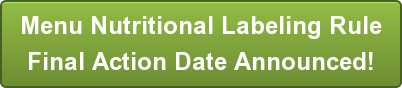 Menu Nutritional Labeling RuleFinal Action Date Announced!