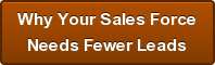 Why Your Sales ForceNeeds Fewer Leads