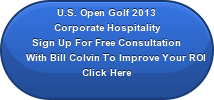 U.S. Open Golf 2013                Corporate Hospitality          Sign Up For Free Consultation     With Bill Colvin To Improve Your ROI                        Click Here