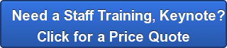 Need a Staff Training, Keynote?Click for a Price Quote
