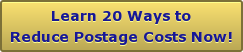 Learn 20 Ways toReduce Postage Costs Now!