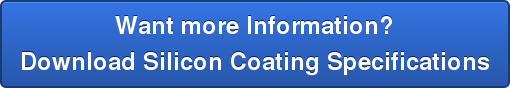 Want more Information?Download Silicon Coating Specifications