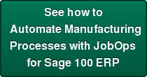 See how toAutomate ManufacturingProcesses with JobOps for Sage 100 ERP