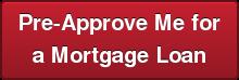 Pre-Approve Me fora Mortgage Loan