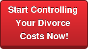 Start Controlling Your Divorce Costs Now!