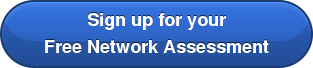 Sign up for your Free Network Assessment