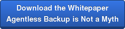 Download the WhitepaperAgentless Backup is Not a Myth